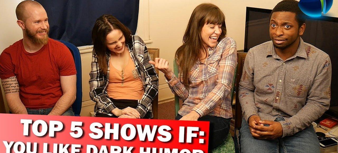 Top 5 Shows If: You Like Dark humor